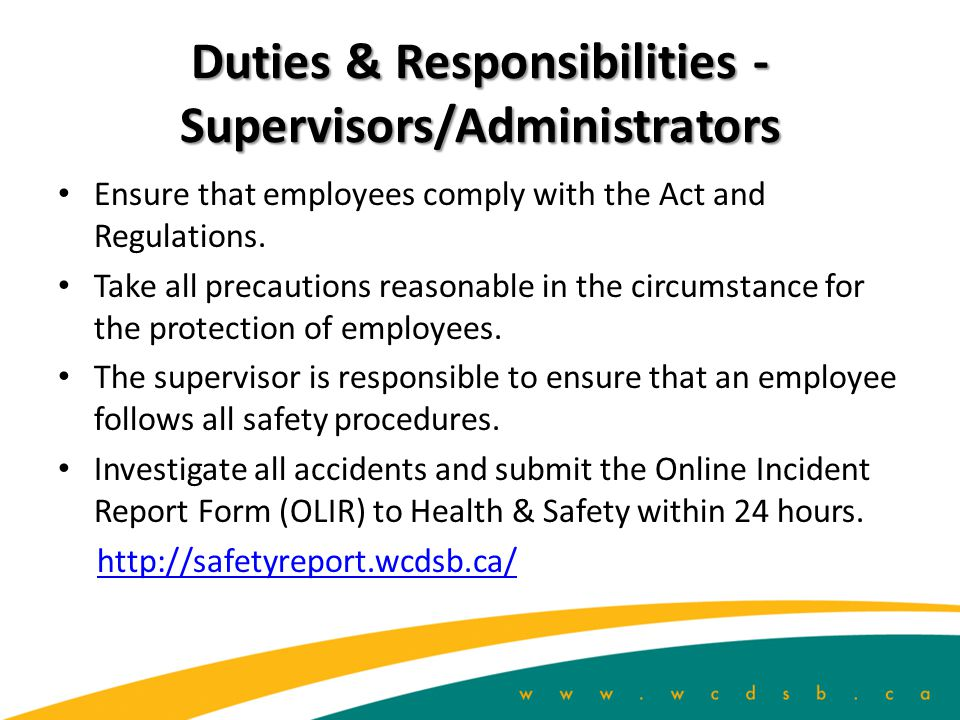 Duties and Responsibilities - Employer Take all responsible precautions for the protection of employees. Provide information, instruction and supervis