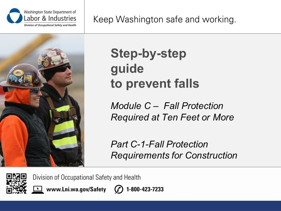 Step-by-step guide to prevent falls Module C – Fall Protection Required at Ten Feet or More Part C-1-Fall Protection Requirements for Construction