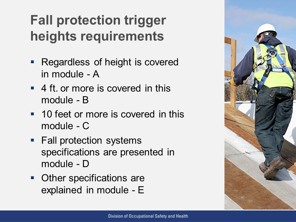 VPP: The Standard of Excellence in Workplace Safety and Health Fall protection trigger heights requirements Regardless of height is covered in module