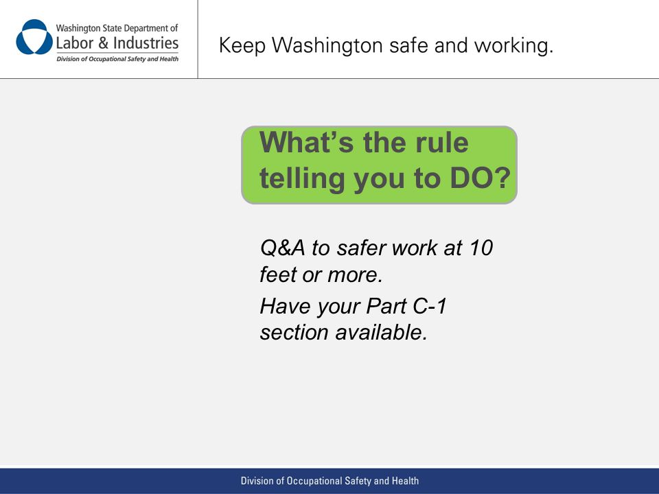 Whats the rule telling you to DO? Q&A to safer work at 10 feet or more. Have your Part C-1 section available.