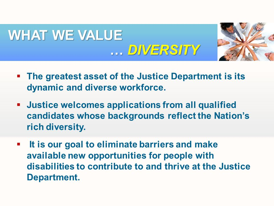 The greatest asset of the Justice Department is its dynamic and diverse workforce.