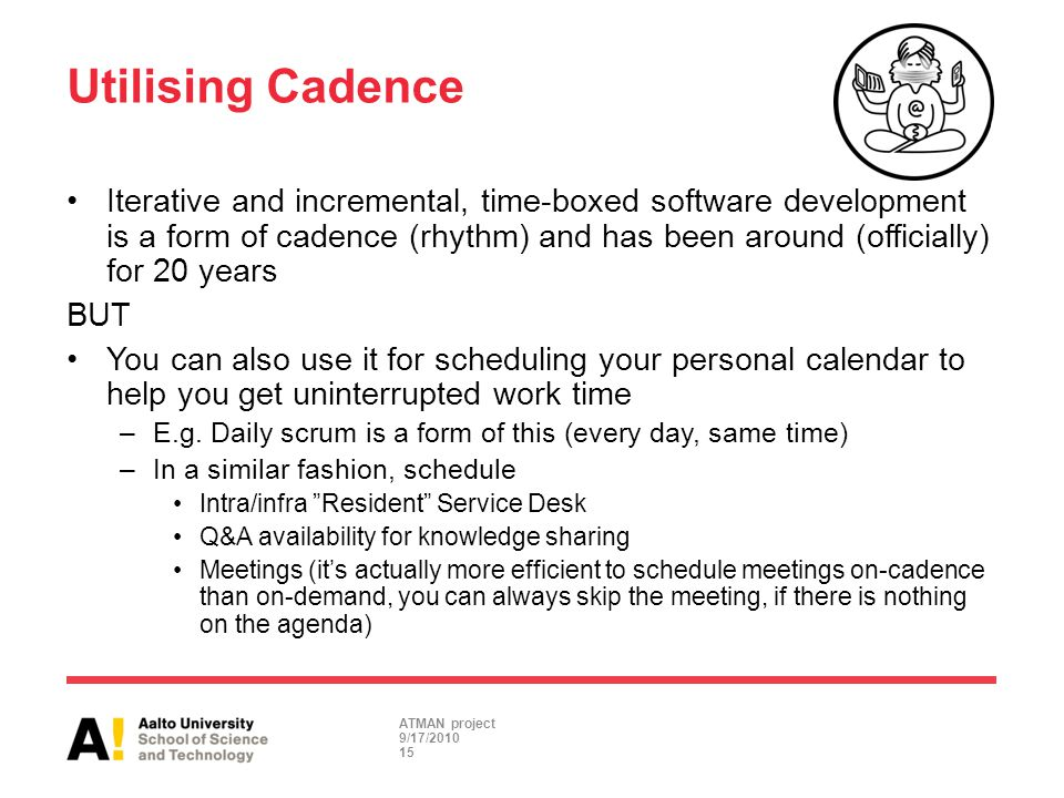 Utilising Cadence Iterative and incremental, time-boxed software development is a form of cadence (rhythm) and has been around (officially) for 20 yea