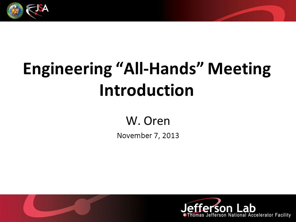 Engineering All-Hands Meeting Introduction W. Oren November 7, 2013