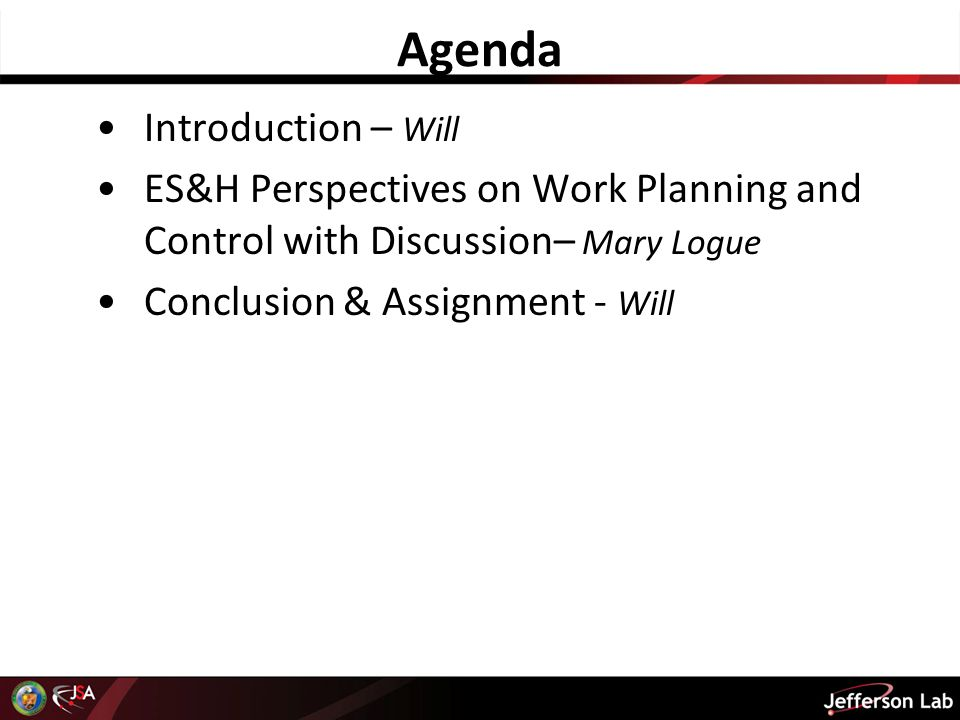 Agenda Introduction – Will ES&H Perspectives on Work Planning and Control with Discussion– Mary Logue Conclusion & Assignment - Will