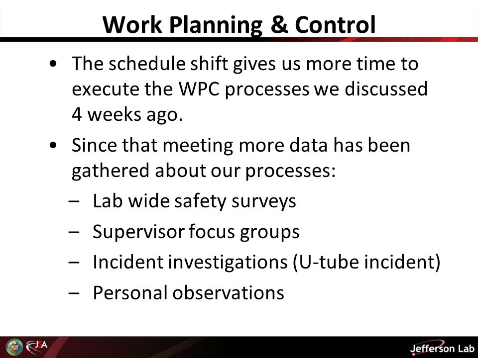 Work Planning & Control The schedule shift gives us more time to execute the WPC processes we discussed 4 weeks ago.