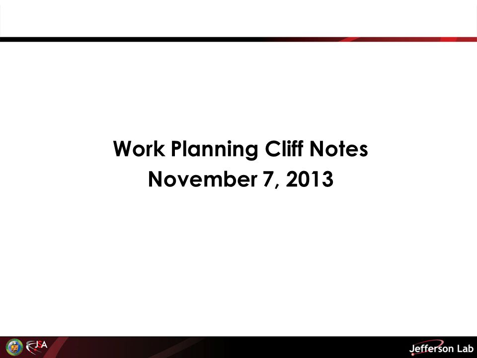 Work Planning Cliff Notes November 7, 2013