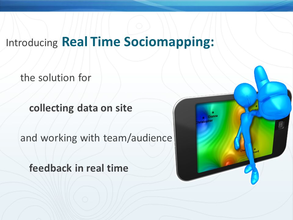the solution for collecting data on site and working with team/audience feedback in real time Introducing Real Time Sociomapping: