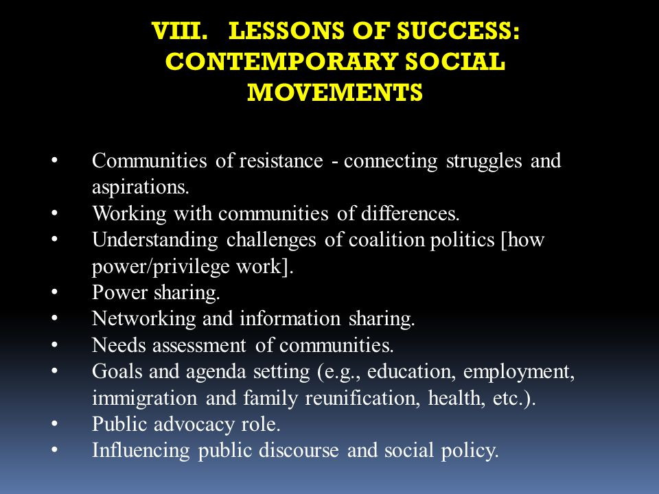 VIII. LESSONS OF SUCCESS: CONTEMPORARY SOCIAL MOVEMENTS Communities of resistance - connecting struggles and aspirations. Working with communities of