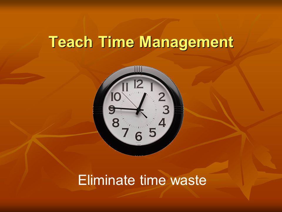 Teach Time Management Eliminate time waste