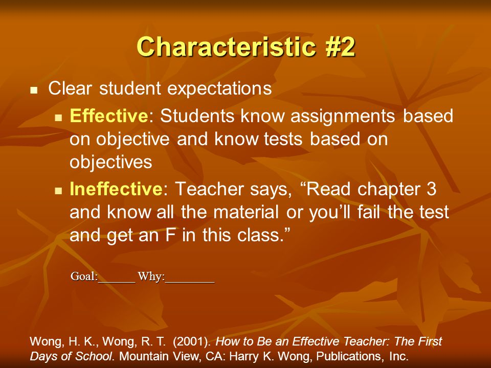 Characteristic #2 Clear student expectations Effective: Students know assignments based on objective and know tests based on objectives Ineffective: T
