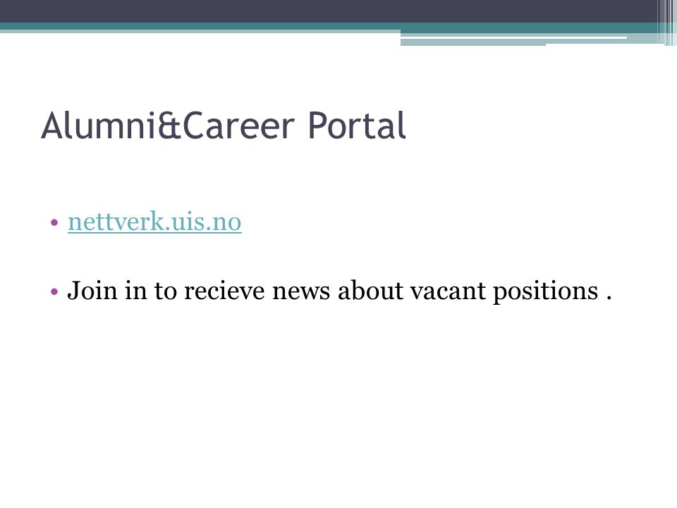 Alumni&Career Portal nettverk.uis.no Join in to recieve news about vacant positions.