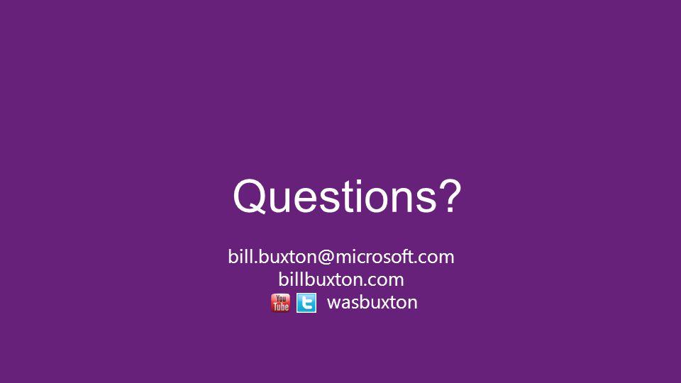 Questions bill.buxton@microsoft.com billbuxton.com wasbuxton