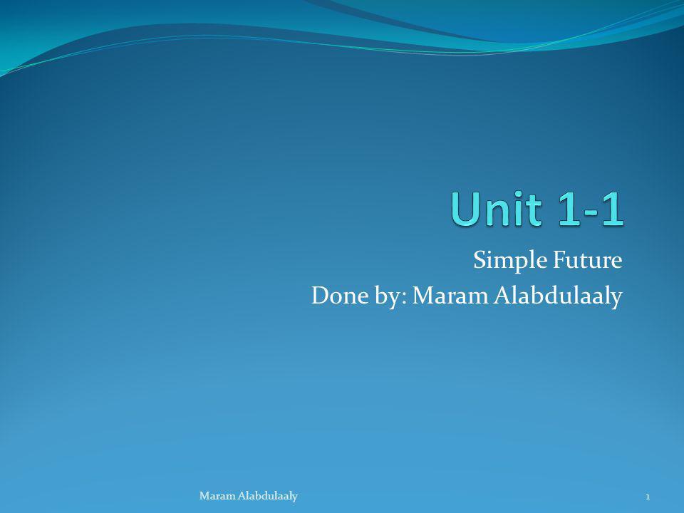 Simple Future Done by: Maram Alabdulaaly Maram Alabdulaaly1