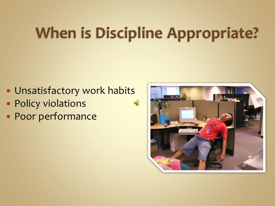Discipline means to teach – not punish! Progressive discipline is a process for dealing with job-related behavior that does not meet expected and comm