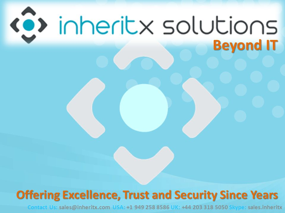 Offering Excellence, Trust and Security Since Years Contact Us: sales@inheritx.com USA: +1 949 258 8586 UK: +44 203 318 5050 Skype: sales.inheritx Bey