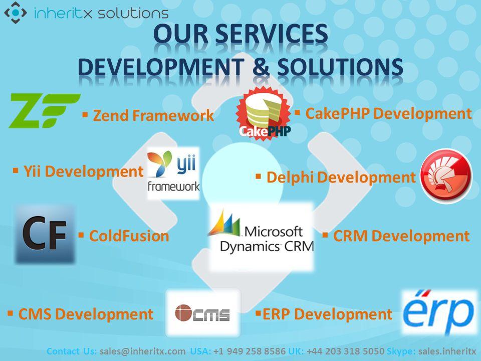 Contact Us: sales@inheritx.com USA: +1 949 258 8586 UK: +44 203 318 5050 Skype: sales.inheritx Zend Framework CakePHP Development Yii Development Delphi Development ColdFusion CRM Development CMS Development ERP Development