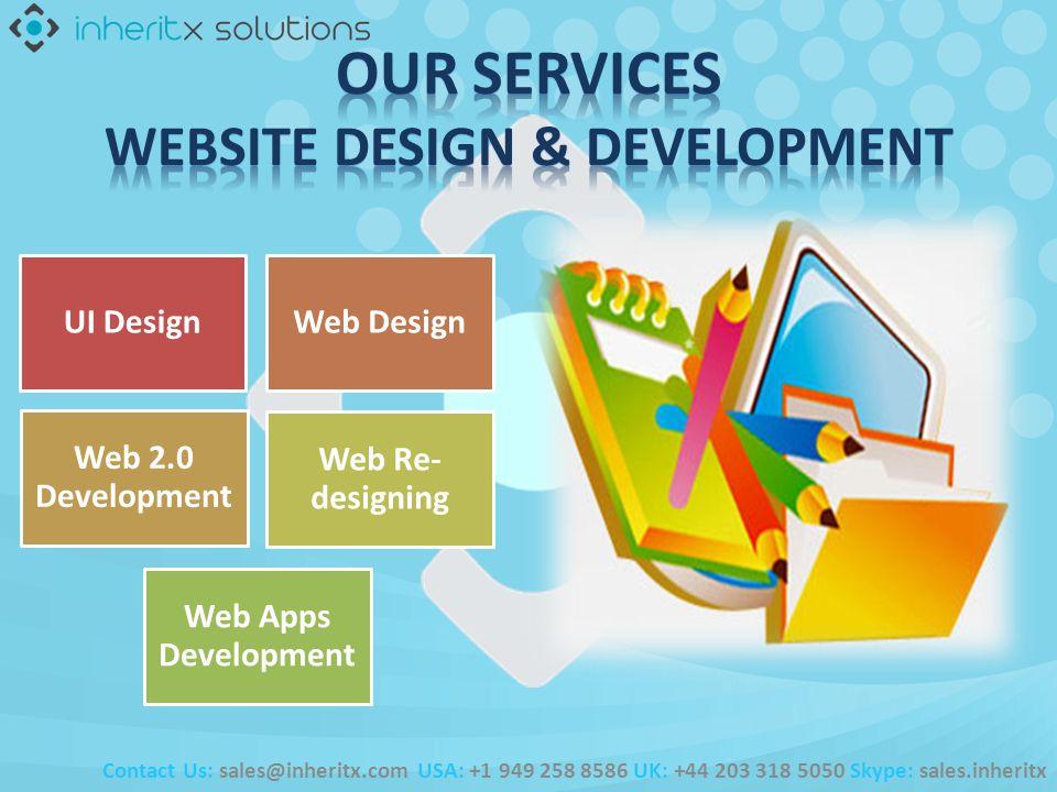Contact Us: sales@inheritx.com USA: +1 949 258 8586 UK: +44 203 318 5050 Skype: sales.inheritx UI DesignWeb Design Web 2.0 Development Web Re- designing Web Apps Development