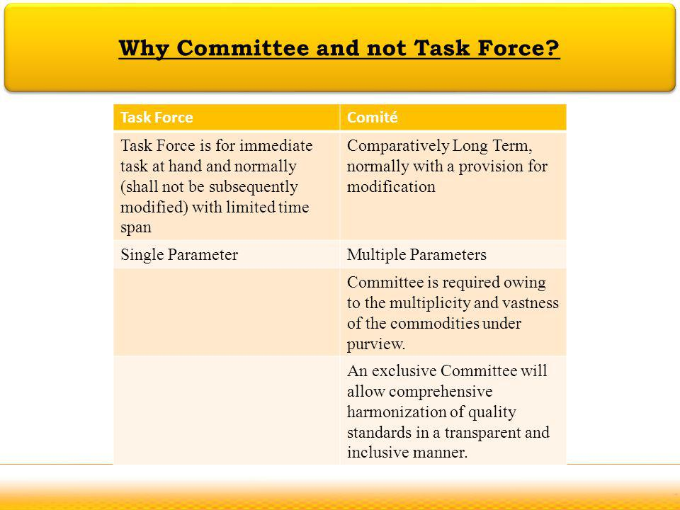 DEFINITION OF SPICE Why Committee and not Task Force? Task ForceComité Task Force is for immediate task at hand and normally (shall not be subsequentl