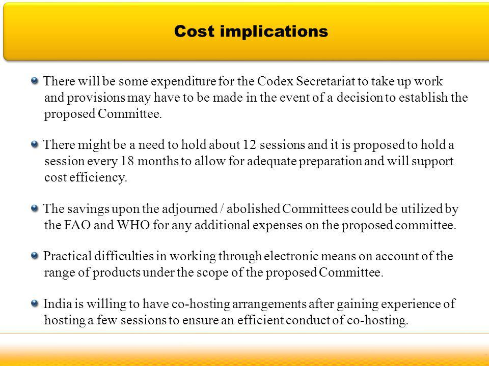 Jodhpur Cost implications There will be some expenditure for the Codex Secretariat to take up work and provisions may have to be made in the event of a decision to establish the proposed Committee.