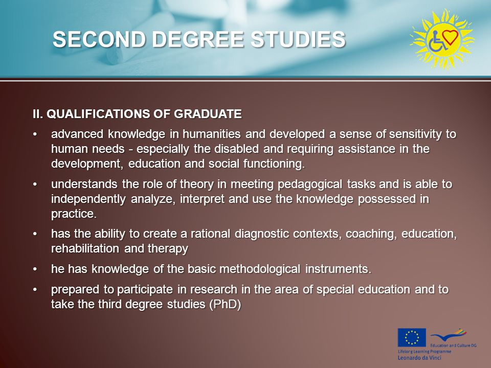 SECOND DEGREE STUDIES II. QUALIFICATIONS OF GRADUATE advanced knowledge in humanities and developed a sense of sensitivity to human needs - especially