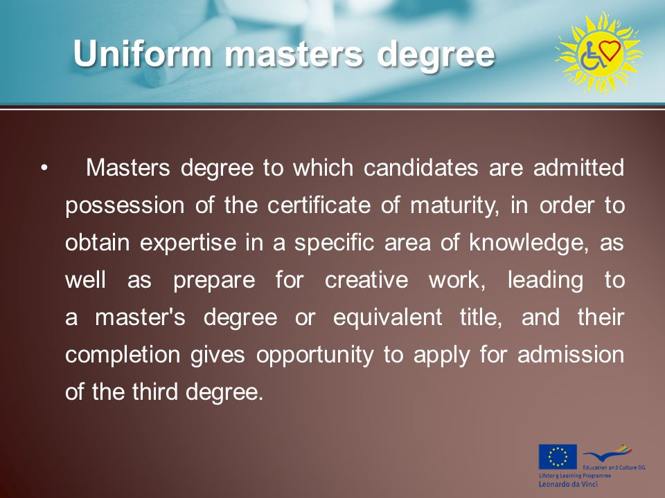 Uniform masters degree Masters degree to which candidates are admitted possession of the certificate of maturity, in order to obtain expertise in a sp