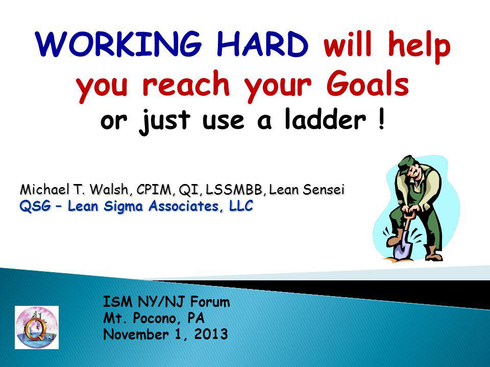 WORKING HARD will help you reach your Goals or just use a ladder .