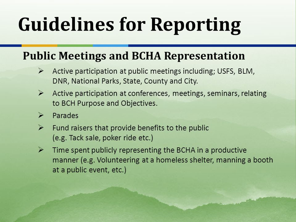Guidelines for Reporting Public Meetings and BCHA Representation Active participation at public meetings including; USFS, BLM, DNR, National Parks, State, County and City.