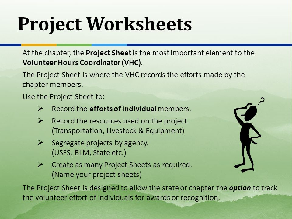 Project Worksheets At the chapter, the Project Sheet is the most important element to the Volunteer Hours Coordinator (VHC). The Project Sheet is wher