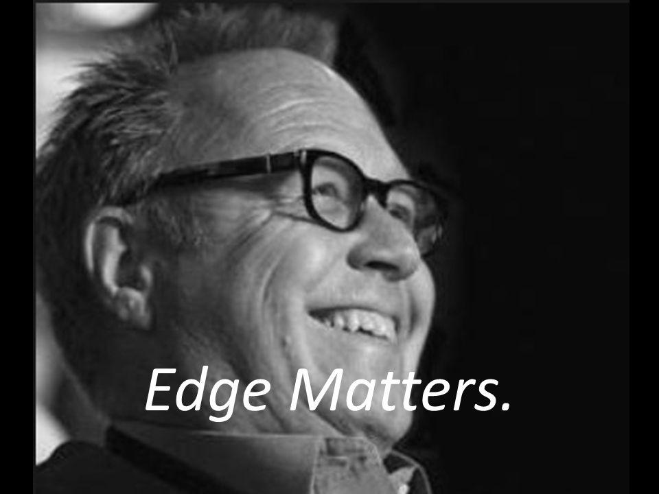 Edge Matters.
