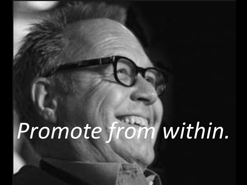 Promote from within.