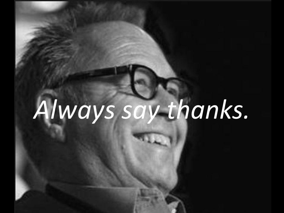 Always say thanks.