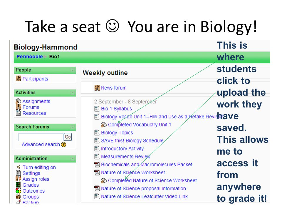 Take a seat You are in Biology. This is where students click to upload the work they have saved.