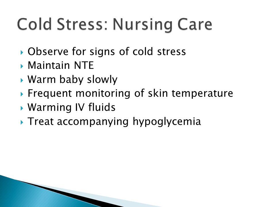 Observe for signs of cold stress Maintain NTE Warm baby slowly Frequent monitoring of skin temperature Warming IV fluids Treat accompanying hypoglycemia