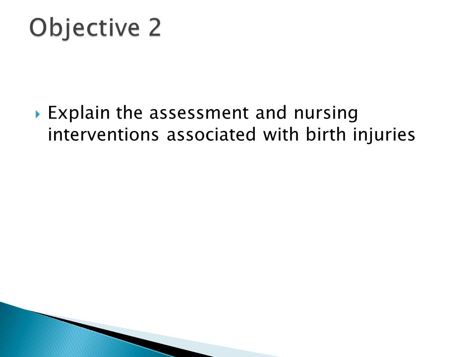 Explain the assessment and nursing interventions associated with birth injuries