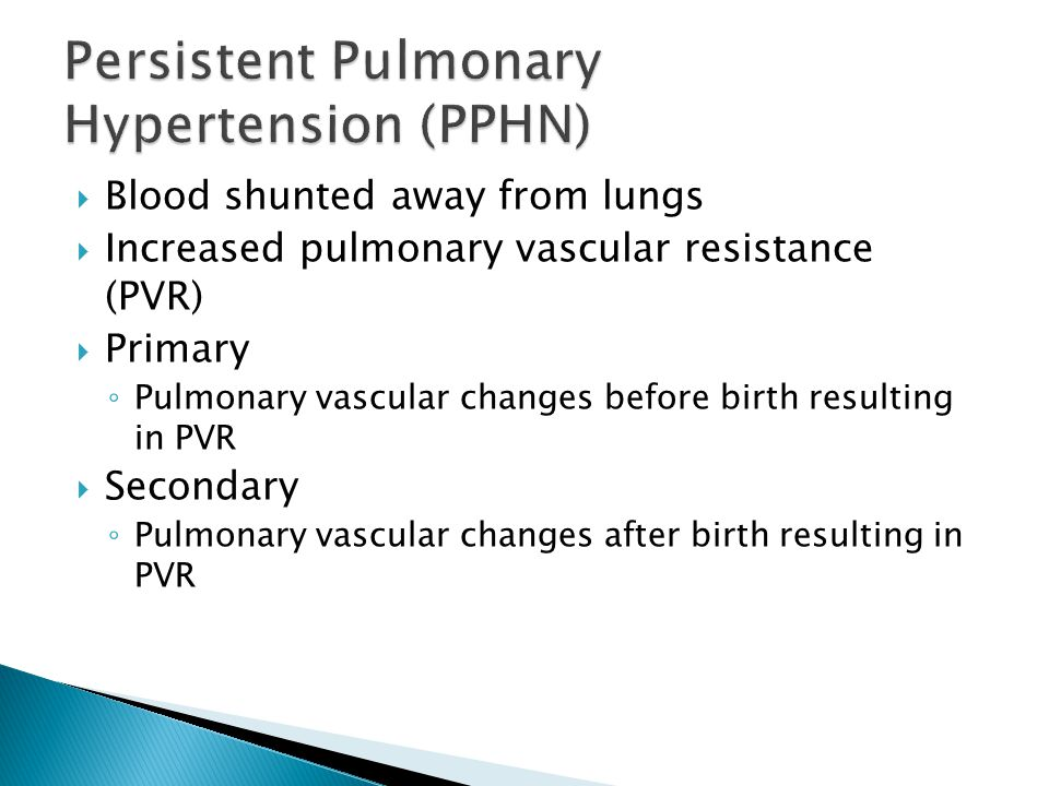 Blood shunted away from lungs Increased pulmonary vascular resistance (PVR) Primary Pulmonary vascular changes before birth resulting in PVR Secondary Pulmonary vascular changes after birth resulting in PVR