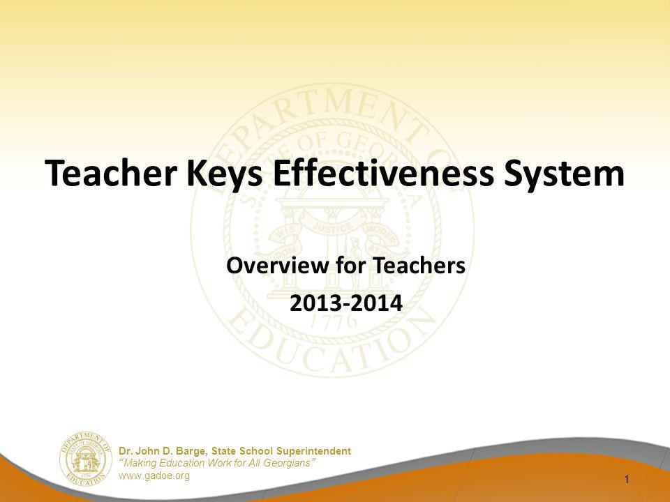 Dr. John D. Barge, State School Superintendent Making Education Work for All Georgians www.gadoe.org Teacher Keys Effectiveness System Overview for Te