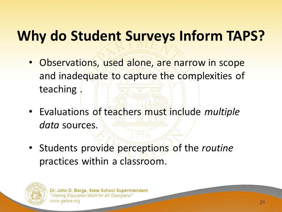 Dr. John D. Barge, State School Superintendent Making Education Work for All Georgians www.gadoe.org 21 Why do Student Surveys Inform TAPS? Observatio