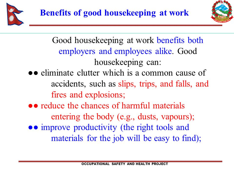 Benefits of good housekeeping at work Good housekeeping at work benefits both employers and employees alike. Good housekeeping can: eliminate clutter