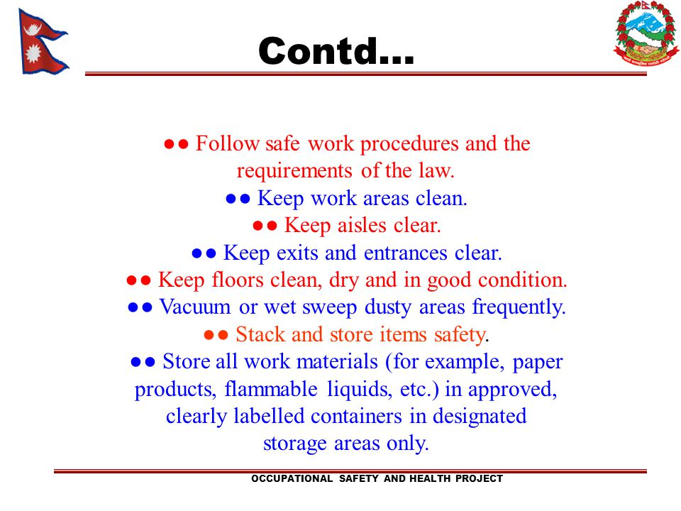 OCCUPATIONAL SAFETY AND HEALTH PROJECT Contd… Follow safe work procedures and the requirements of the law. Keep work areas clean. Keep aisles clear. K