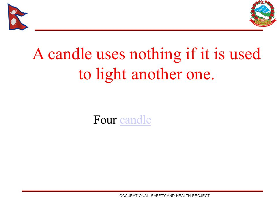 A candle uses nothing if it is used to light another one. Four candlecandle