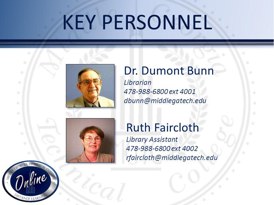 KEY PERSONNEL Dr. Dumont Bunn Librarian 478-988-6800 ext 4001 dbunn@middlegatech.edu Ruth Faircloth Library Assistant 478-988-6800 ext 4002 rfaircloth