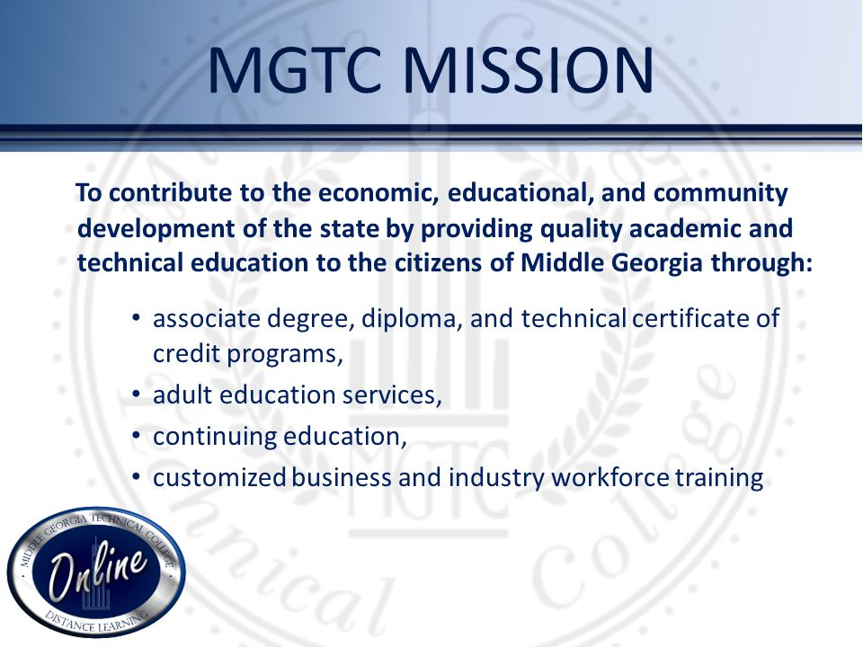 MGTC MISSION To contribute to the economic, educational, and community development of the state by providing quality academic and technical education