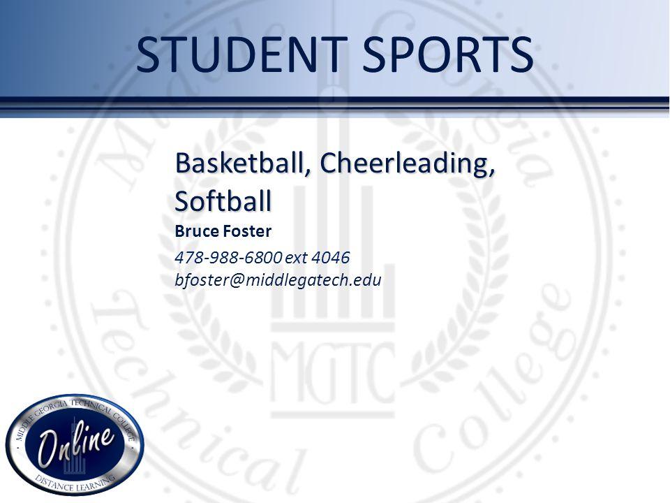 STUDENT SPORTS Basketball, Cheerleading, Softball Bruce Foster 478-988-6800 ext 4046 bfoster@middlegatech.edu