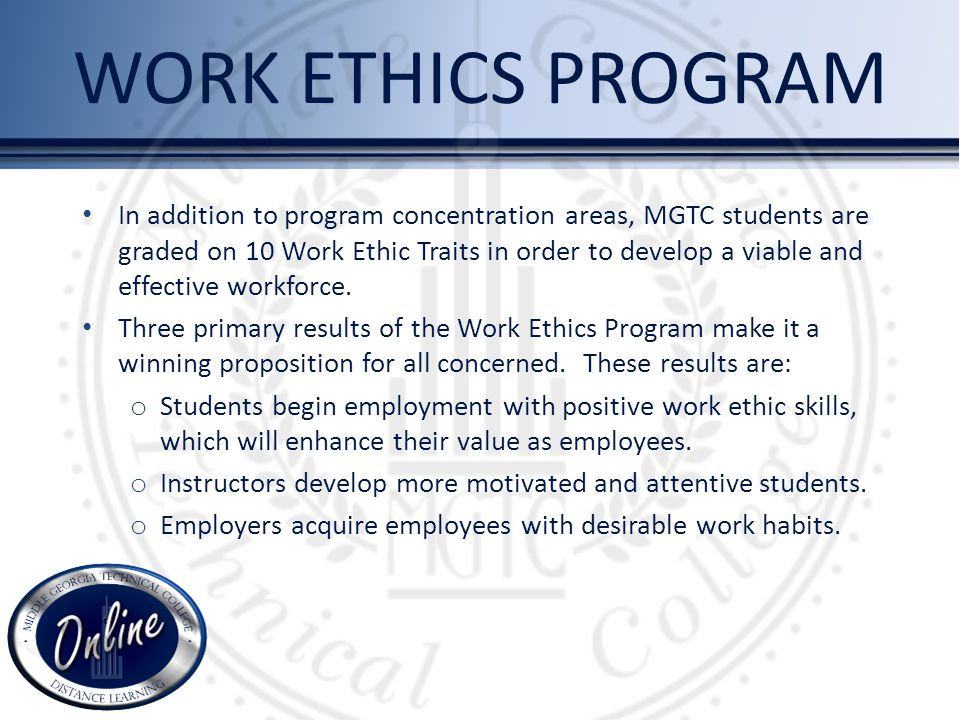In addition to program concentration areas, MGTC students are graded on 10 Work Ethic Traits in order to develop a viable and effective workforce.
