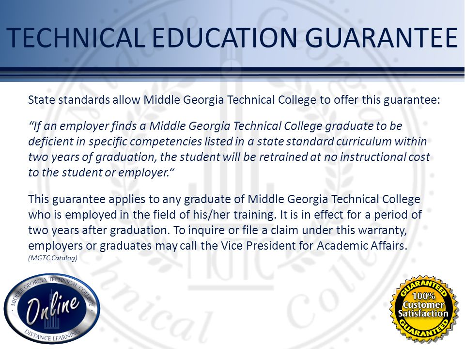 TECHNICAL EDUCATION GUARANTEE State standards allow Middle Georgia Technical College to offer this guarantee: If an employer finds a Middle Georgia Te