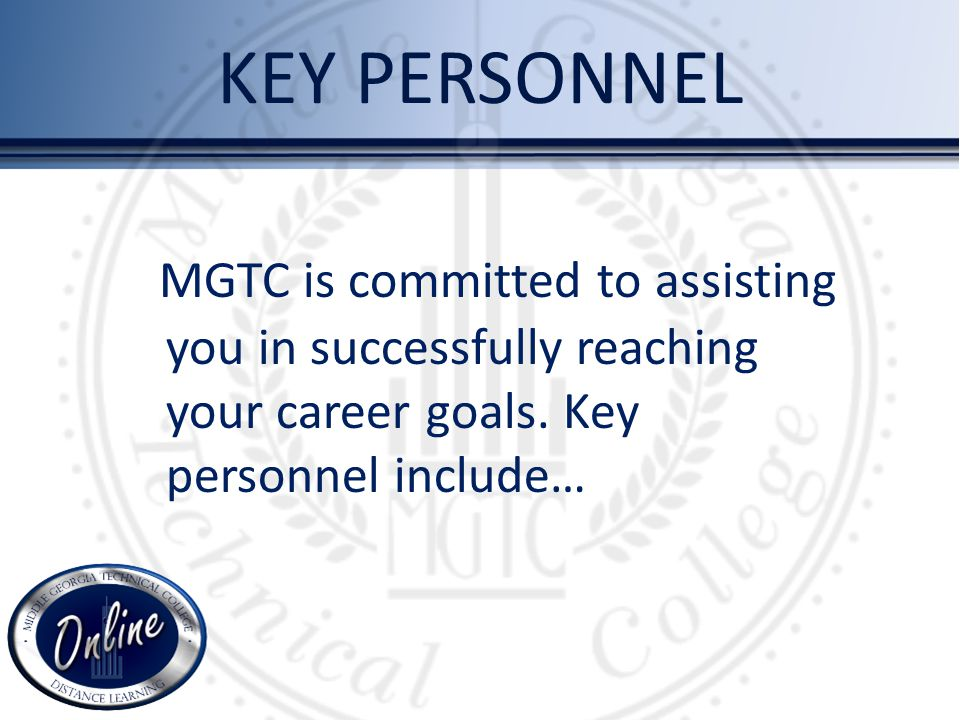 KEY PERSONNEL MGTC is committed to assisting you in successfully reaching your career goals. Key personnel include…