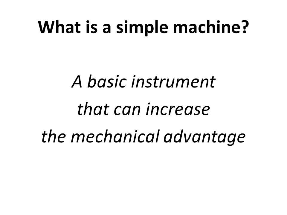 A basic instrument that can increase the mechanical advantage
