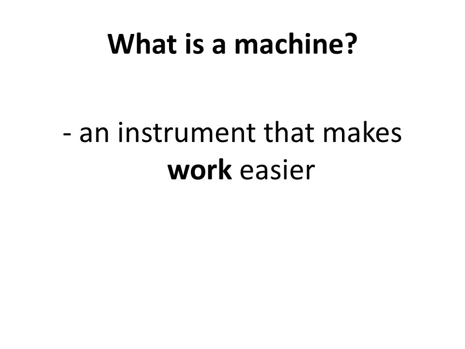 - an instrument that makes work easier