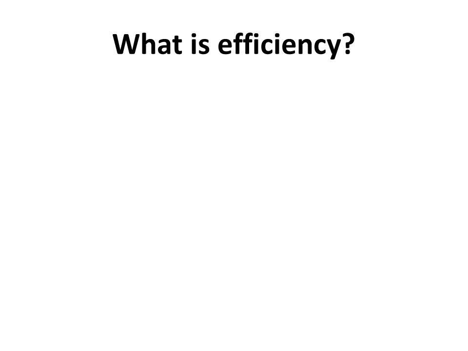 What is efficiency