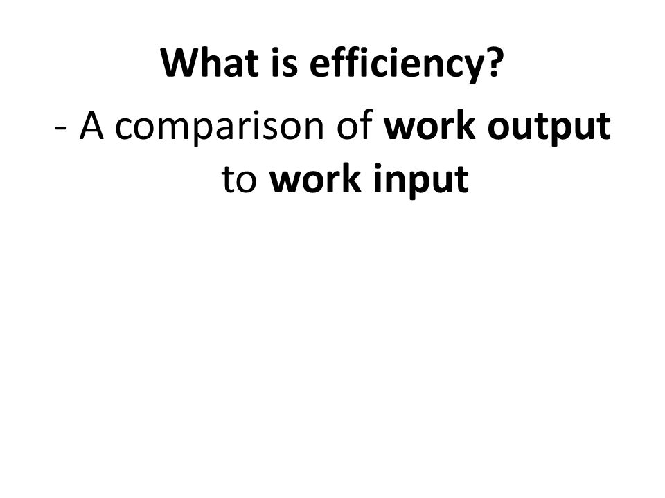 -A comparison of work output to work input